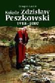 Łęcicki Grzegorz - Ksiądz Zdzisław Peszkowski 1918-2007  Harcerz - Ułan - Kapłan
