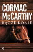McCarthy Cormac - Rącze konie