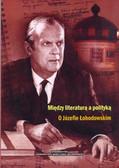 Między literaturą a polityką O Józefie Łobodowskim