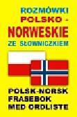 Rozmówki polsko norweskie ze słowniczkiem. Polsk-Norsk Frasebok Med Ordliste