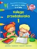 Kobiela Wiesława - Księga przedszkolaka 1 Ćwiczenia rozwijające dla dzieci w wieku 3-4 lata. 32 naklejki. Łamigłówki, kolorowanki, naklejanki, zgadywanki.
