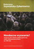 Szymańska-Zybertowicz Katarzyna - Nieobecne wyzwanie?. Integracja jako zadanie polityki społecznej wobec cudzoziemców w Polsce po 1989 roku