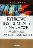 Pyka Irena - Rynkowe instrumenty finansowe w alokacji kapitału bankowego