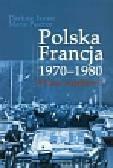Jarosz Dariusz, Pasztor Maria - Polska Francja 1970-1980. Relacje wyjątkowe?