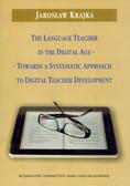 Krajka Jarosław - The Language Teacher in the Digital Age. Towards a Systematic Approach to Digital Teacher Development