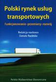 Polski rynek usług transportowych. Funkcjonowanie - przemiany - rozwój