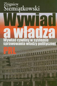 Siemiątkowski Zbigniew - Wywiad a władza. Wywiad cywilny w systemie sprawowania władzy politycznej PRL