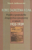 Jabłonowski Marek - Wobec zagrożenia wojną. Wojsko a gospodarka Drugiej Rzeczypospolitej w latach 1935-1939