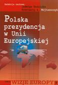 Nadolska Jadwiga , Wojtaszczyk Konstanty A. - Polska prezydencja w Unii Europejskiej