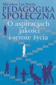 Dyrda Mirosław Jan - Pedagogika społeczna. O aspiracjach jakości i sensie życia