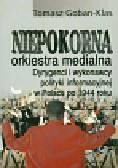 Goban-Klas Tomasz - Niepokorna orkiestra medialna. Dyrygenci i wykonawcy polityki informacyjnej w Polsce po 1944 roku