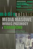 Kozieł Andrzej, Gajlewicz Katarzyna - Media masowe wobec przemocy i teorroryzmu