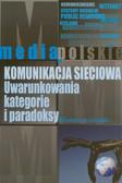 Gogołek Włodzimierz - Komunikacja sieciowa. Uwarunkowania, kategorie i paradoksy