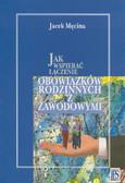 Męcina Jacek - Jak wspierać łączenie obowiązków rodzinnych i zawodowych