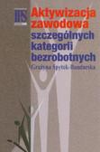 Spytek-Bandurska Grażyna - Aktywizacja zawodowa szczególnych kategorii bezrobotnych