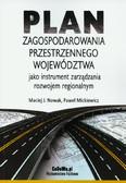 Nowak Maciej J., Mickiewicz Paweł - Plan zagospodarowania przestrzennego województwa. jako instrument zarządzania rozwojem regionalnym