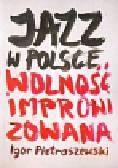 Pietraszewski Igor - Jazz w Polsce Wolność improwizowana