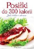 Posiłki do 300 kalorii. Jedz lekko i zdrowo