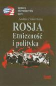 Wierzbicki Andrzej - Rosja Etniczność i polityka