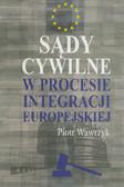 Wawrzyk Piotr - Sądy cywilne w procesie integracji europejskiej