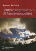 Kuźniar Roman - Polityka zagraniczna III Rzeczypospolitej