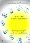 Rogalska-Marasińska Aneta - Humanizm – dialog – tożsamość. Edukacja europejska na tle wyzwań globalnych