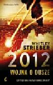 Strieber Whitley - 2012 Wojna o dusze Czy tego dnia nastąpi koniec świata?