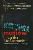 Jakubowski Witold, red. Jaskulska Sylwia - Kultura mediów, ciało i tożsamość. Konteksty socjalizacyjne i edukacyjne