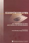 Michalska Iwonna, Michalski Grzegorz - Czasopiśmiennictwo XIX i początków XX wieku jako źródło do historii edukacji