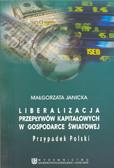 Janicka Małgorzata - Liberalizacja przepływów kapitałowych w gospodarce światowej. Przypadek Polski