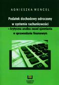 Wencel Agnieszka - Podatek dochodowy odroczony w systemie rachunkowości - krytyczna analiza zasad ujawniania w sprawozdaniu finansowym