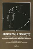 red. Suchorzewska Janina, red. Olejniczak Marek - Humanizacja medycyny. Teoretyczne i praktyczne aspekty nauczania przedmiotów humanistycznych na uczelniach medycznych