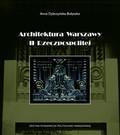 Dybczyńska-Bułyszko Anna - Architektura Warszawy II Rzeczpospolitej. Warszawska szkoła architektury na tle przemian kulturowych okresu międzywojennego