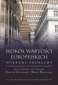 red. Gutowska Krystyna, red. Maciejczak Marek - Wokół wartości europejskich. Wybrane problemy