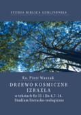 ks. Waszak Piotr - Drzewo kosmiczne Izraela w tekstach Ez 31 i Dn 4,7-14. Studium literacko-teologiczne