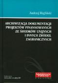 Regliński Andrzej - Archiwizacja dokumentacji projektów finansowanych ze środków unijnych i innych źródeł zagranicznych + CD