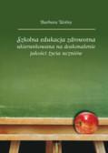 Wolny Barbara - Szkolna edukacja zdrowotna ukierunkowana na doskonalenie jakości życia uczniów