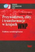 red. Bodio Tadeusz - Przywództwo, elity i transformacje w krajach WNP. Problemy metodologii badań. Tom I