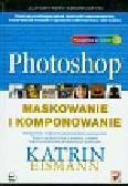 Eismann Katrin - Photoshop Maskowanie i komponowanie
