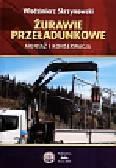 Skrzymowski Włodzimierz - Żurawie przeładunkowe. Montaż i konserwacja