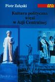 Załęski Piotr - Kultura polityczna więzi w Azji Centralnej