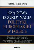 Kołodziej Tomasz - Rządowa koordynacja polityki europejskiej w Polsce. Ewolucja systemowa w okresie od aplikacji o członkostwo do prezydencji w Radzie Unii Europejskiej