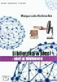 Kisilowska Małgorzata - Biblioteka w sieci Sieć w bibliotece