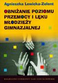 Lewicka-Zelent Agnieszka - Obniżanie poziomu przemocy i lęku młodzieży gimnazjalnej