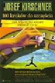 Kirschner Josef - 100 kroków do szczęścia. Jak własnymi siłami zmienić życie