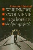 Linowski Krzysztof - Warunkowe zwolnienie i jego korelaty socjopedagogiczne