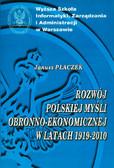 Płaczek Janusz - Rozwój polskiej myśli obronno-ekonomicznej w latach 1919-2010