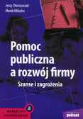 Choroszczak Jerzy, Mikulec Marek - Pomoc publiczna a rozwój firmy. Szanse i zagrożenia