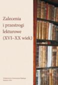 Jarczykowska Mariola, Bajor Agnieszka - Zalecenia i przestrogi lekturowe (XVI–XX w.)