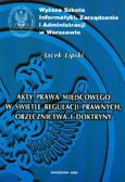 Lipski Jacek - Akty prawa miejscowego w świetle regulacji prawnych, orzecznictwa i doktryny